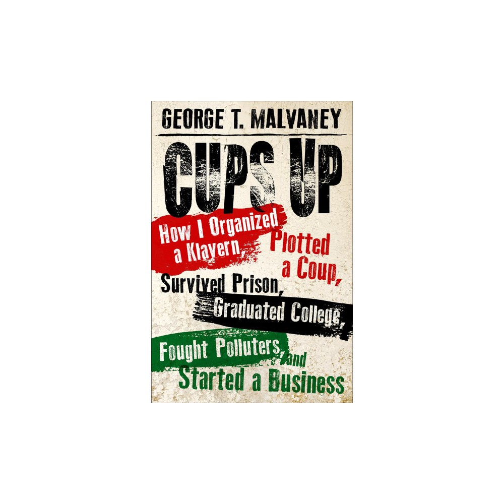 Cups Up : How I Organized a Klavern, Plotted a Coup, Survived Prison, Graduated College, Fought