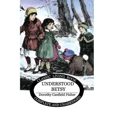 Understood Betsy - by  Dorothy Canfield Fisher (Paperback)