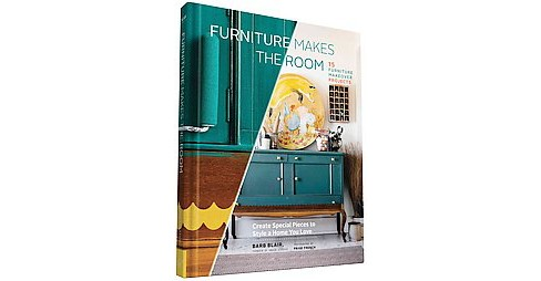 Furniture Makes the Room : Create Special Pieces to Style a Home You Love (Hardcover) (Barb Blair) - image 1 of 1