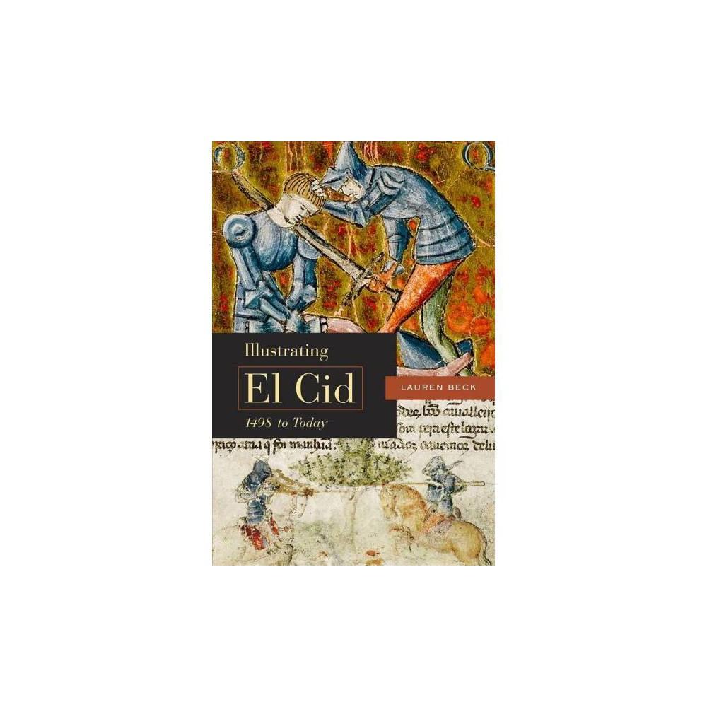 Illustrating El Cid, 1498 to Today - by Lauren Beck (Hardcover)