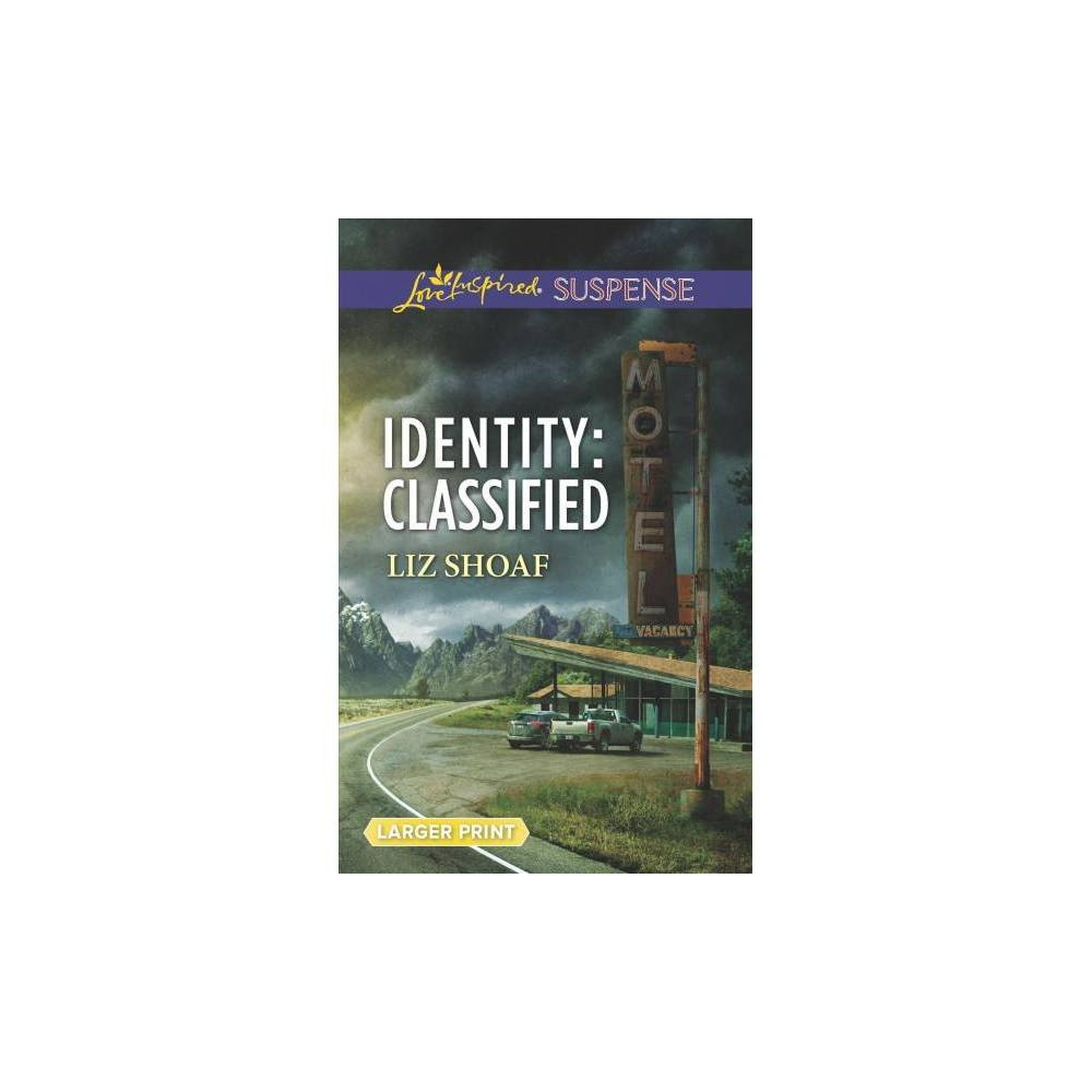 Identity : Classified - Lgr (Love Inspired Suspense (Large Print)) by Liz Shoaf (Paperback)