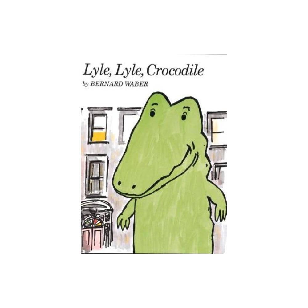Lyle Lyle Crocodile Lyle The Crocodile By Bernard Waber Hardcover