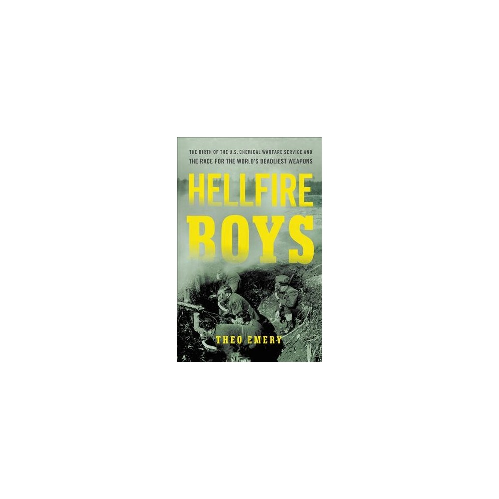 Hellfire Boys : The Birth of the U.S. Chemical Warfare Service and the Race for the World's Deadliest