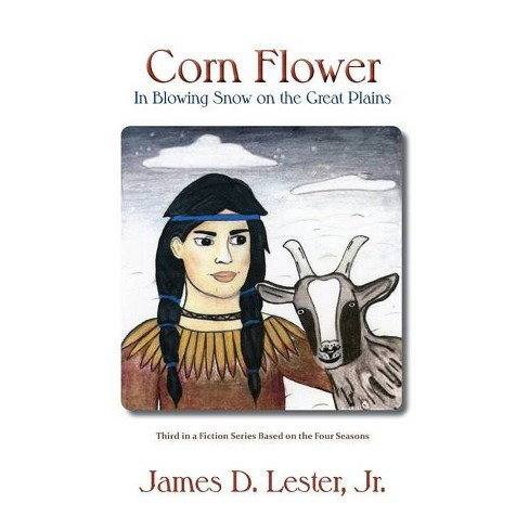 Corn Flower in Blowing Snow on the Great Plains - by  James D Lester (Paperback) - image 1 of 1