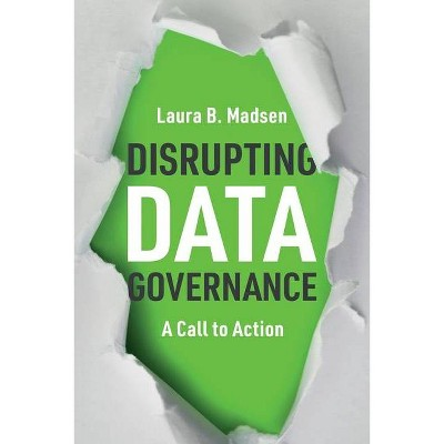 Disrupting Data Governance - by  Laura Madsen (Paperback)