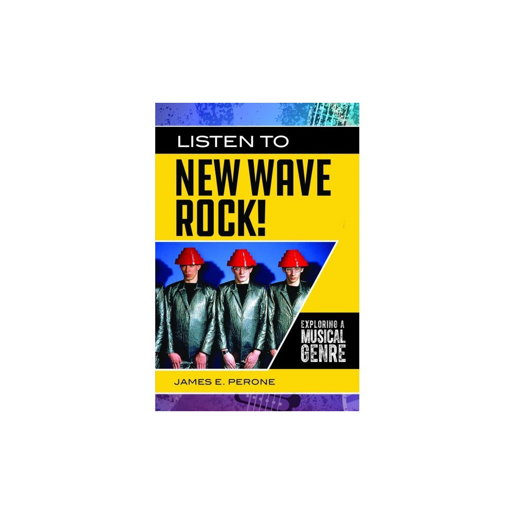 Listen to New Wave Rock! - (Exploring Musical Genres) by James E. Perone (Hardcover)
