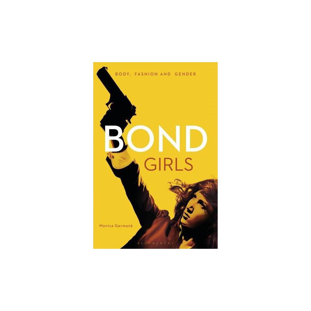 Bond Girls : Body, Fashion and Gender - by Monica Germanà (Hardcover)