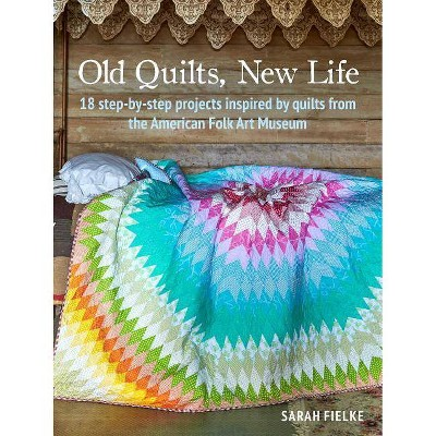 Old Quilts, New Life - by Sarah Fielke (Paperback)