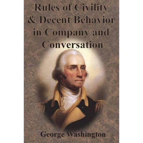 Rules of Civility & Decent Behavior in Company and Conversation - by  George Washington (Paperback) - image 1 of 1