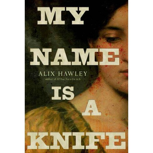 My Name Is a Knife - (Daniel Boone Books) by  Alix Hawley (Paperback) - image 1 of 1