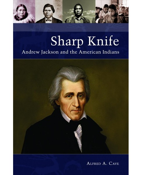 Sharp Knife : Andrew Jackson and the American Indians -  by Alfred A. Cave (Hardcover) - image 1 of 1