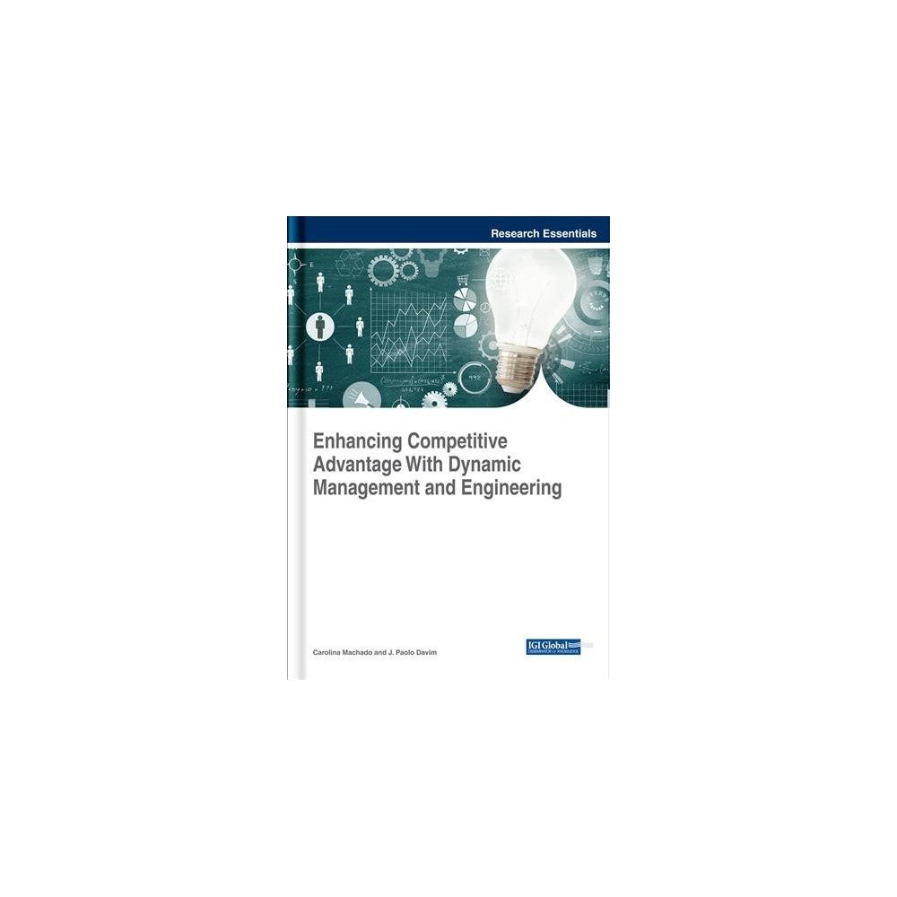 Enhancing Competitive Advantage With Dynamic Management and Engineering - (Hardcover)