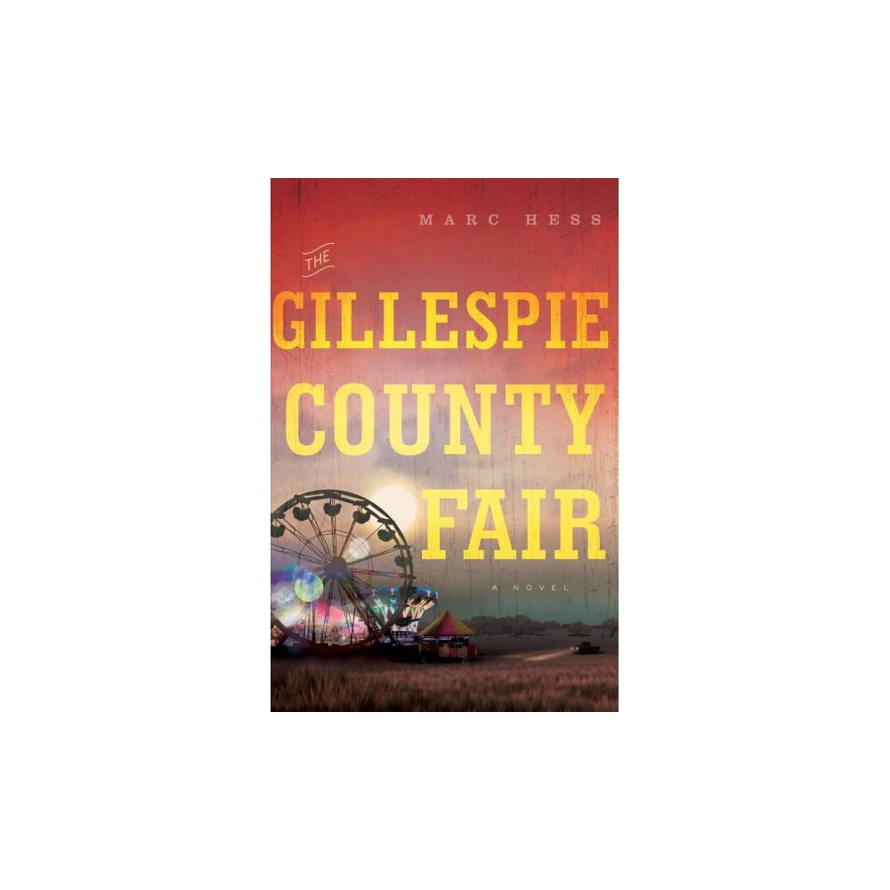 Gillespie County Fair - by Marc Hess (Paperback)
