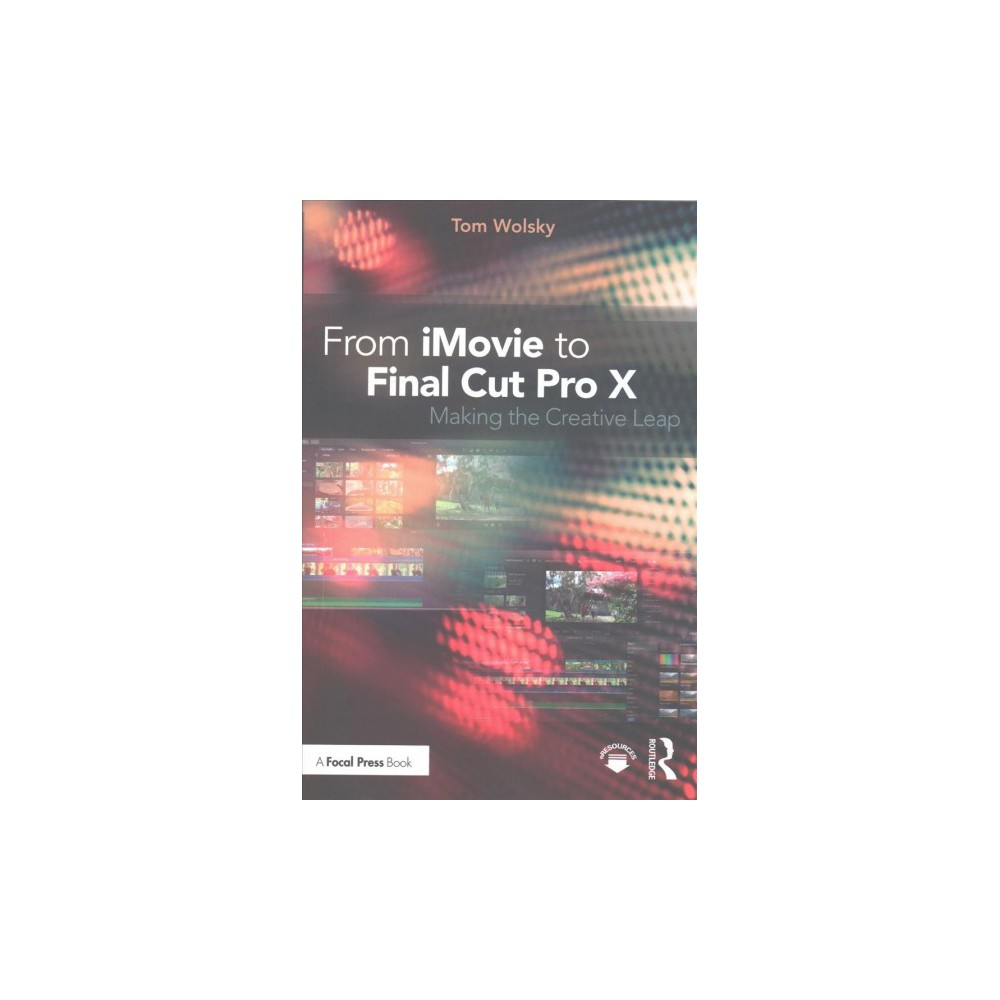 From iMovie to Final Cut Pro X : Making the Creative Leap (Paperback) (Tom Wolsky)