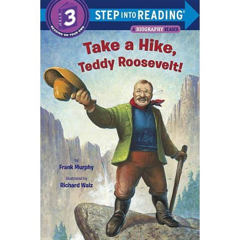 Take a Hike, Teddy Roosevelt! - (Step Into Reading) by  Frank Murphy (Paperback) - image 1 of 1