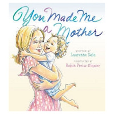 You Made Me a Mother by Laurenne Sala