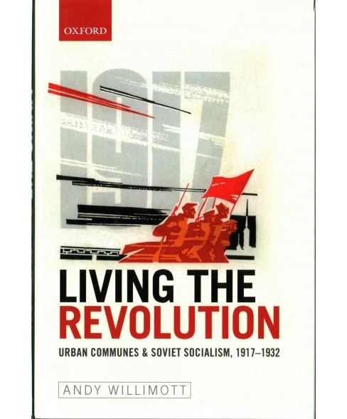 Living the Revolution : Urban Communes & Soviet Socialism, 1917-1932 (Hardcover) (Andy Willimott) - image 1 of 1