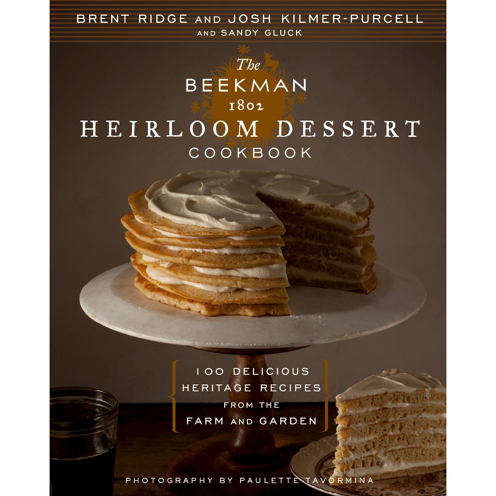 Beekman 1802 Heirloom Dessert Cookbook : 100 Delicious Heritage Recipes from the Farm and Garden