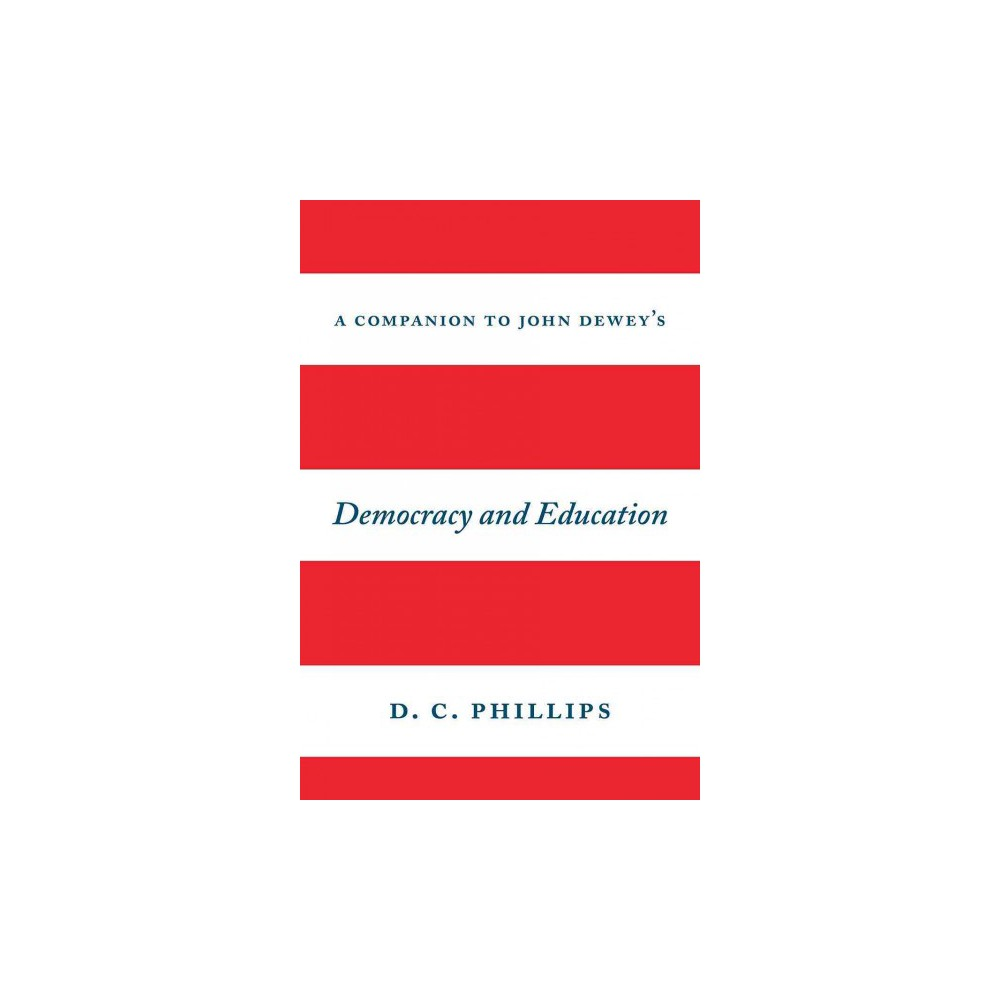 Companion to John Dewey's Democracy and Education (Paperback) (D. C. Phillips)