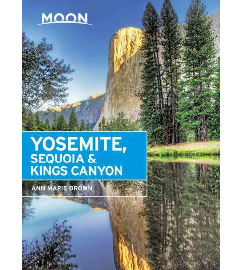 Moon Yosemite, Sequoia & Kings Canyon (Paperback) (Ann Marie Brown) - image 1 of 1