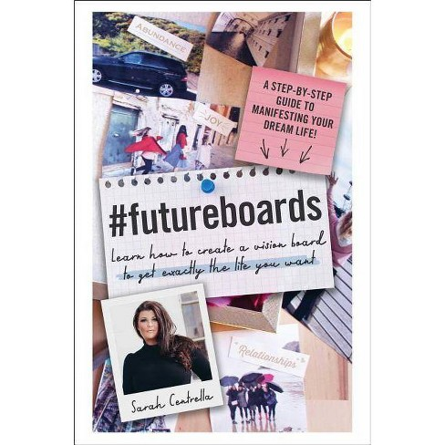 Futureboards Learn How To Create A Vision Board To Get Exactly The Life You Want Hardcover By Sarah Centrella Target