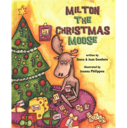 Milton the Christmas Moose (Hardcover) (Steve Goodwin & Jean Goodwin) - image 1 of 1