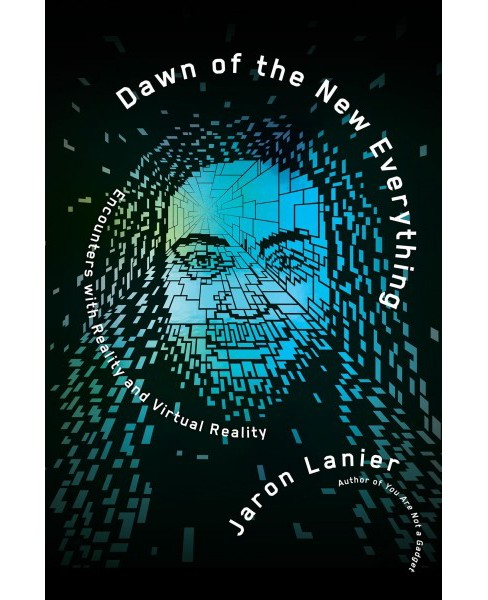 Dawn of the New Everything : Encounters With Reality and Virtual Reality -  by Jaron Lanier (Hardcover) - image 1 of 1