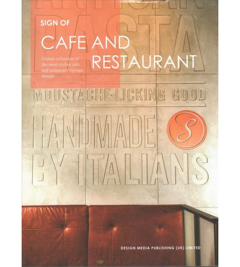 Sign of Cafe and Restaurant : A Global Collection of the Most Stylish Cafe and Restaurant Signage Design - image 1 of 1