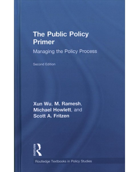 Public Policy Primer : Managing the Policy Process (Hardcover) (Xun Wu & M. Ramesh & Michael Howlett & - image 1 of 1