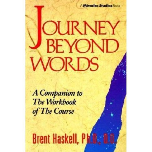 Journey Beyond Words - (Miracles Studies Book) by  Brent A Haskell (Paperback) - image 1 of 1