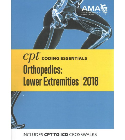 CPT Coding Essentials Orthopaedics Lower Extremities 2018 : Includes CPT to Icd Crosswalks - (Paperback) - image 1 of 1