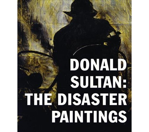 Donald Sultan : The Disaster Paintings (Hardcover) - image 1 of 1