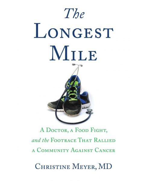 Longest Mile : A Doctor, a Food Fight, and the Footrace That Rallied a Community Against Cancer - image 1 of 1
