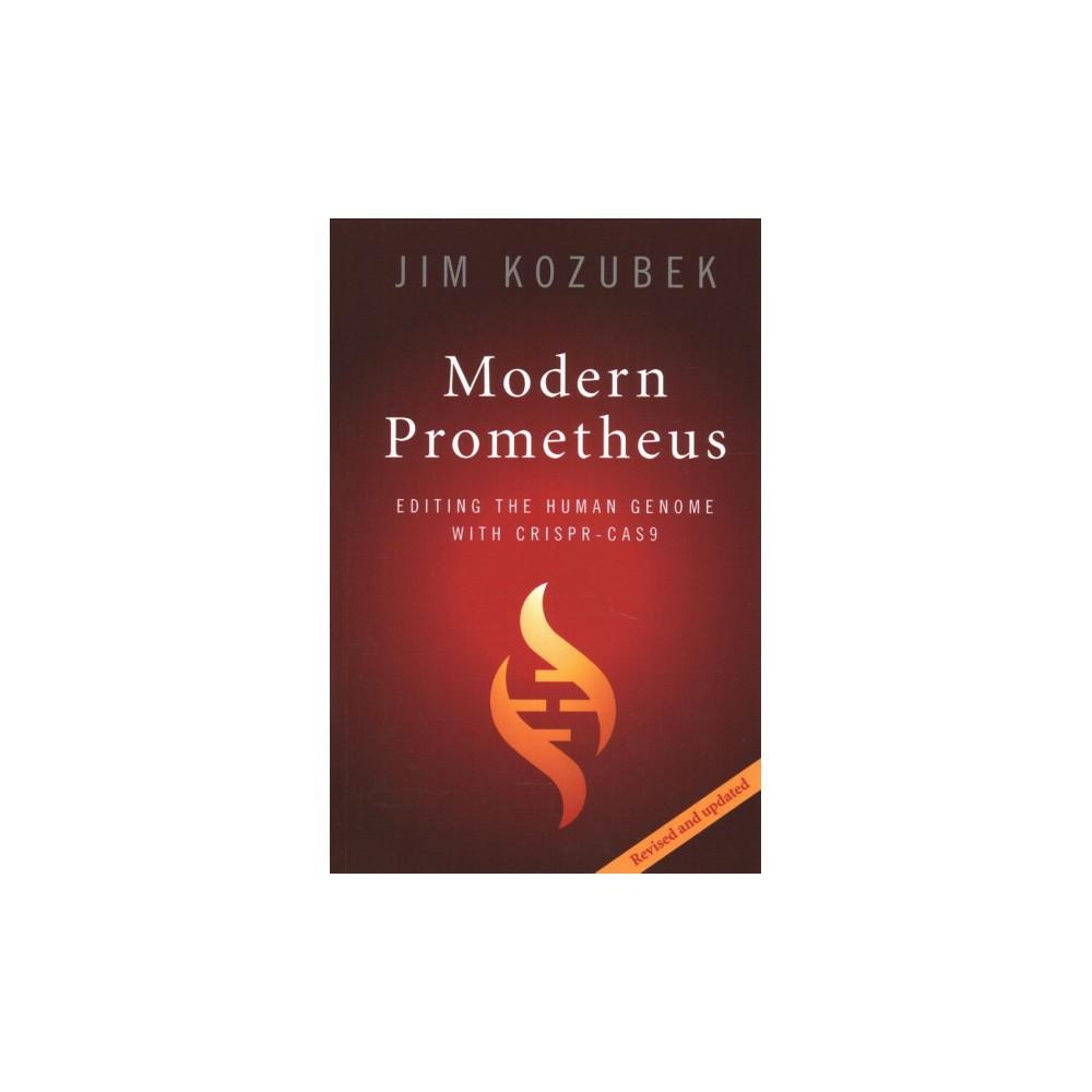 Modern Prometheus : Editing the Human Genome With Crispr-cas9 - Revised by Jim Kozubek (Paperback)