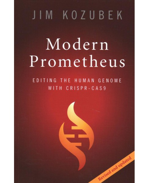 Modern Prometheus : Editing the Human Genome With Crispr-cas9 -  Revised by Jim Kozubek (Paperback) - image 1 of 1