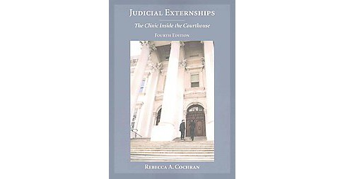 Judicial Externships : The Clinic Inside the Courthouse (Paperback) (Rebecca A. Cochran) - image 1 of 1
