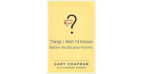 Things I Wish I'd Known Before We Became Parents (Paperback) (Gary D. Chapman) - image 1 of 1