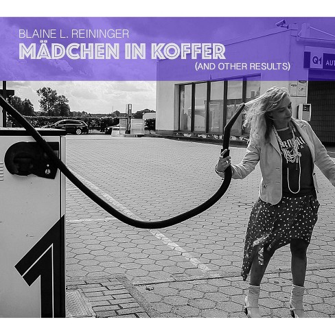 Blaine L. Reininger - Madchen In Koffer (And Other Results) (CD) - image 1 of 1