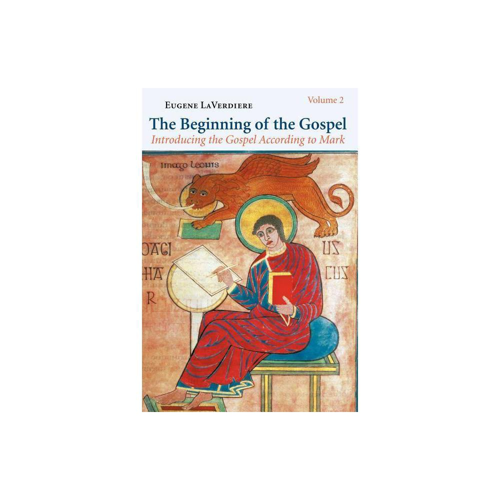 The Beginning Of The Gospel Volume 2 Introducing The Gospel According To Mark By Eugene Laverdiere Paperback