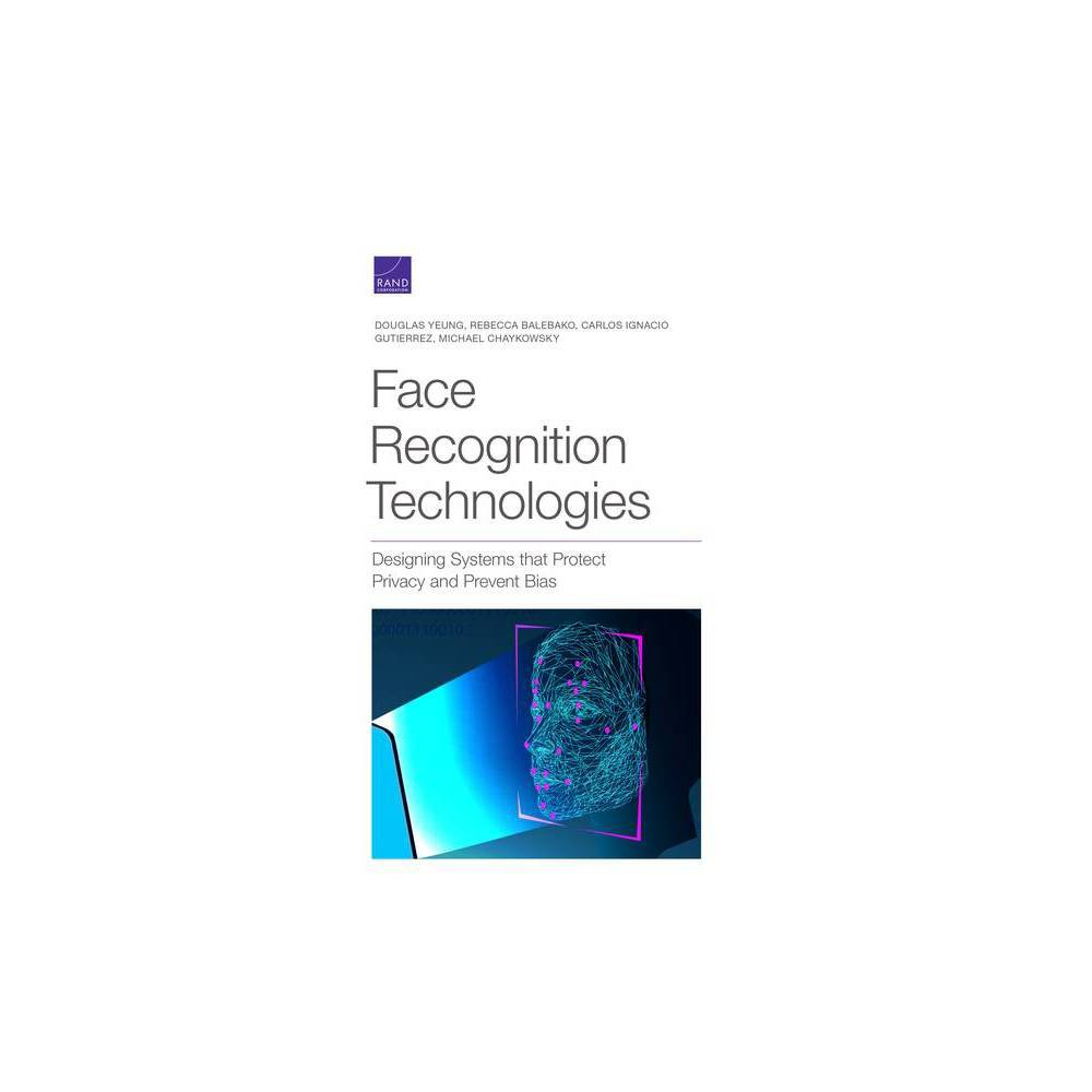 Face Recognition Technologies By Douglas Yeung Rebecca Balebako Carlos Ignacio Gutierrez Gaviria Michael Chaykowsky Paperback