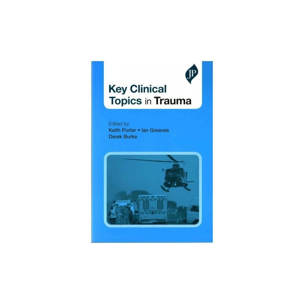 Key Clinical Topics in Trauma (Paperback) (Keath Porter)