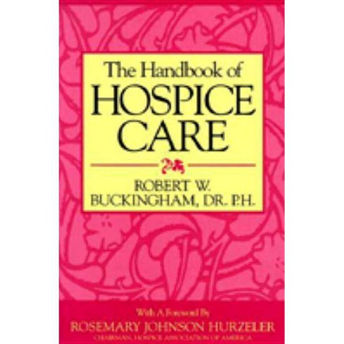 The Handbook of Hospice Care - by  Robert W Buckingham (Paperback) - image 1 of 1
