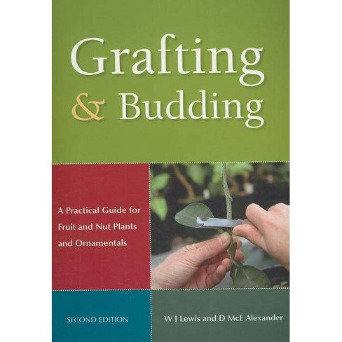 Grafting and Budding - (Landlinks Press) 2 Edition by  Donald McEwan Alexander & William J Lewis - image 1 of 1