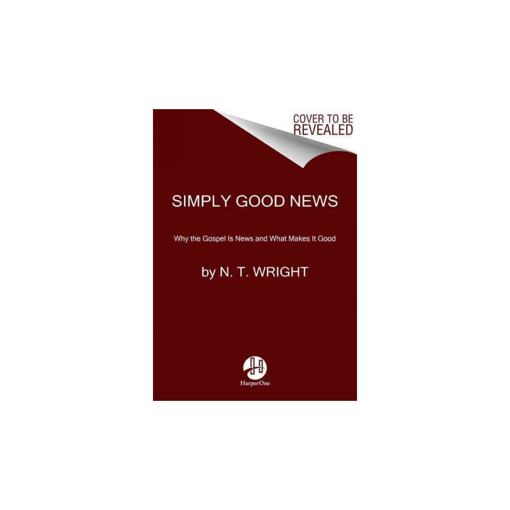 Simply Good News : Why the Gospel Is News and What Makes It Good (Reprint) (Paperback) (N. T. Wright)
