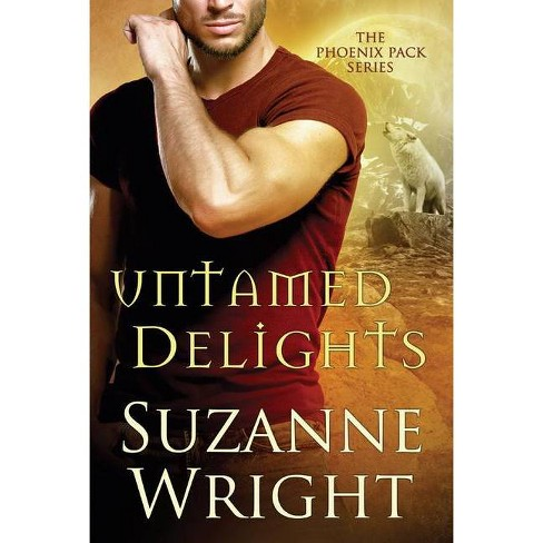 Untamed Delights - (Phoenix Pack) by  Suzanne Wright (Paperback) - image 1 of 1