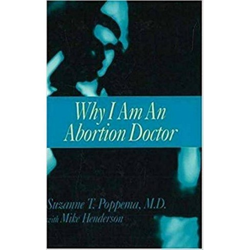 Why I Am an Abortion Doctor - by  Suzanne T Poppema (Hardcover) - image 1 of 1