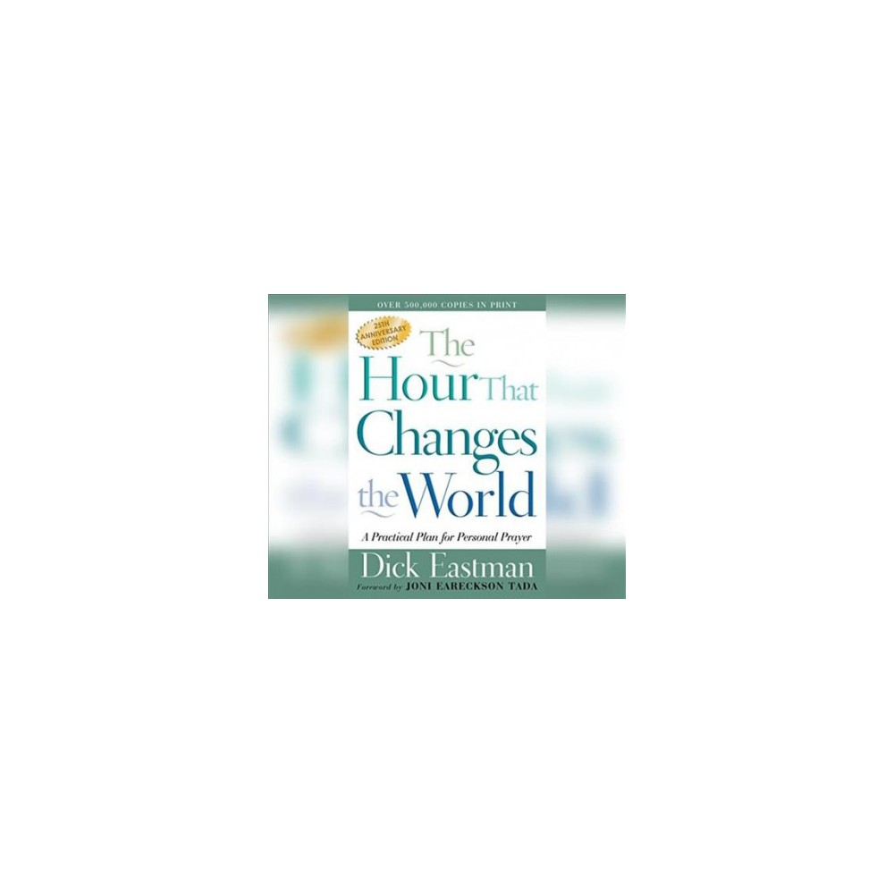Hour That Changes the World : A Practical Plan for Personal Prayer; 25th Anniversary Edition - Anv Una