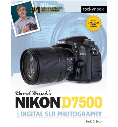 David Busch's Nikon D7500 Guide to Digital SLR Photography (Paperback) (David D. Busch) - image 1 of 1