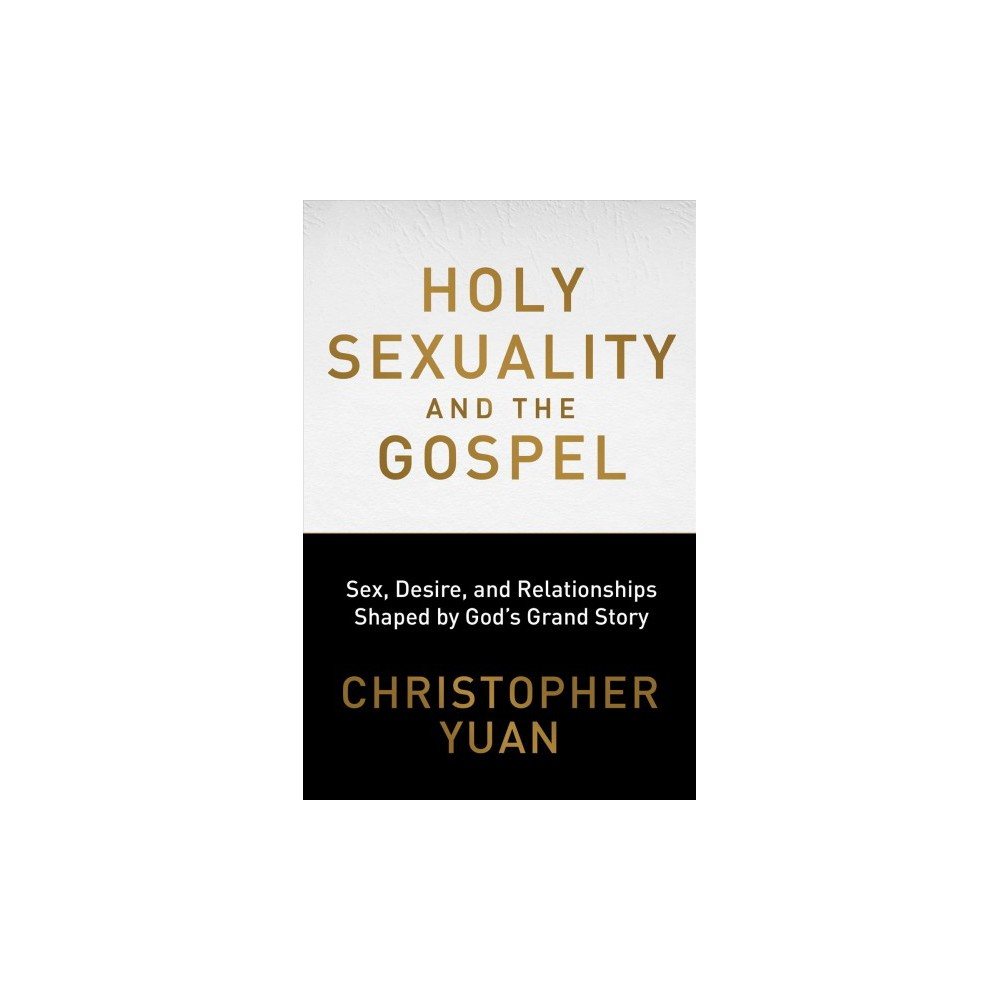 Holy Sexuality and the Gospel : Sex, Desire, and Relationships Shaped by God's Grand Story - (Paperback)