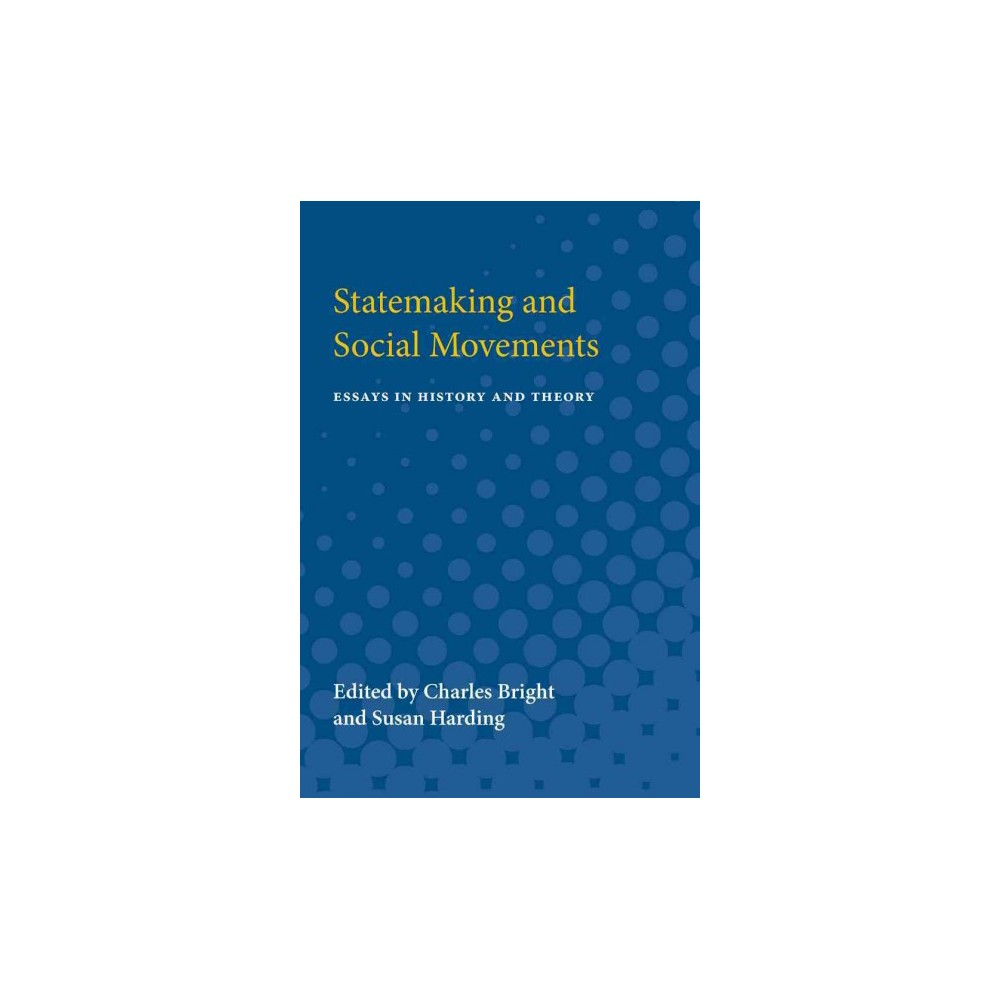 Statemaking and Social Movements : Essays in History and Theory - (Paperback)